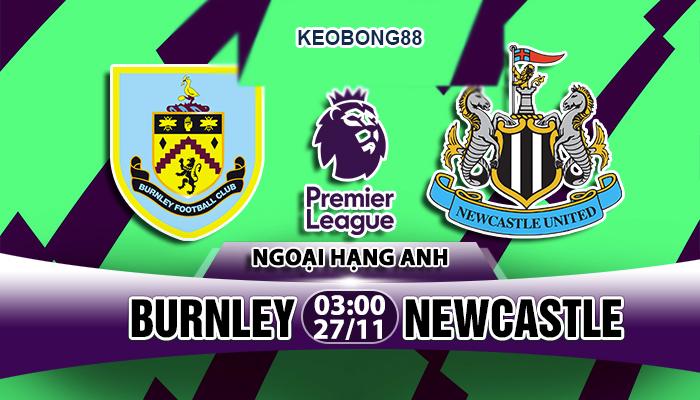 Nhận định – Soi kèo: Burnley vs Newcastle, 03h00 ngày 27/11: Ngoại hạng Anh