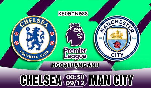 Nhận định – Soi kèo: Chelsea vs Man City, 00h30 ngày 09/12: Ngoại hạng Anh