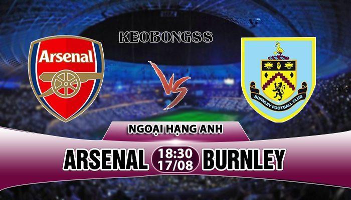 Nhận định Arsenal vs Burnley, 18h30 ngày 17/8: Ngoại hạng Anh
