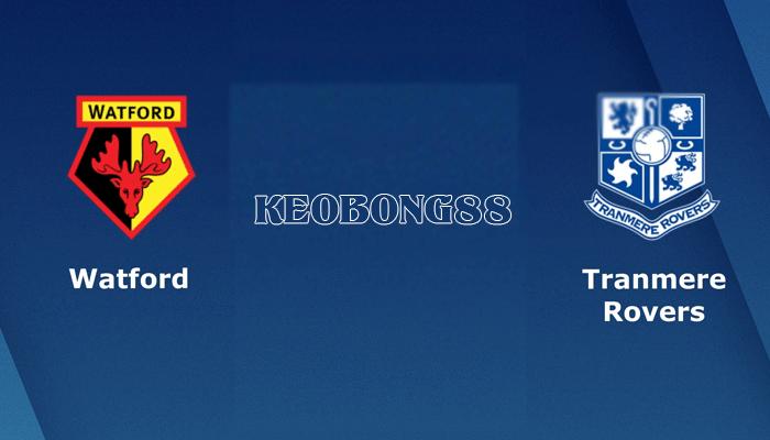 Nhận định – soi kèo trận đấu Watford vs Tranmere City, 22h01 ngày 4/1